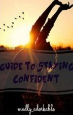 Guide to Staying Confident by madly_adorkable