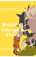 Wouldn't Change A Thing( Junkrat x reader fanfic ) by iiStoriDev