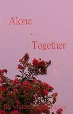 Alone - Together by whiteroseanddarkrose