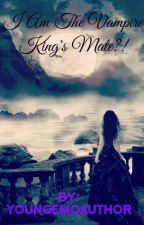 I Am The Vampire King's Mate?!   (Wattys 2017) by youngemoauthor