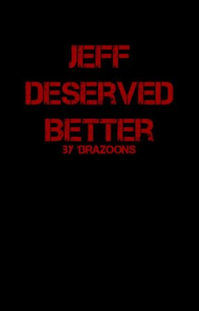 Jeff Deserved Better by 13Razoons