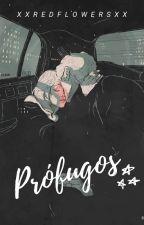 PRÓFUGOS [En Edición] by FlorTieso