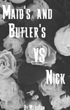 Maid's and Butler's vs Nick )( Book 2 )( by WeirdFam