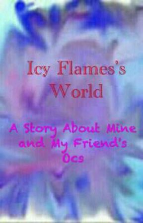 Icy Flames's World by nom54321