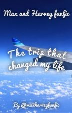 The trip that changed my life ( Max and Harvey Fanfiction ) by maxharveyfanfic