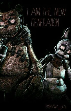 I am The New Generation  (Fnaf new generation x reader) by Briana_Cita