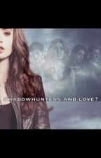 Shadowhunters and Love? by penelope7o