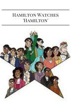 Hamilton watches Hamilton by gracie_nicole_23
