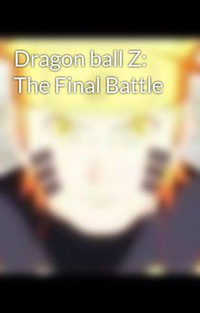 Dragon ball Z: The Final Battle by TigerXUchiha