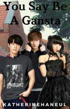 You say be a Gansta (EunHae) by KatherineHaneul