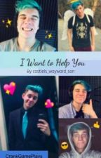 I Want to Help You (CrankGamePlays x Reader) by castiels_wayward_son