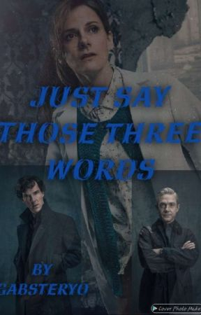 Just Say Those Three Words. (Sherlolly) by Purdygirll