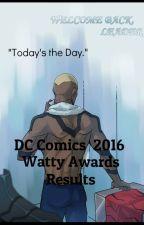 DC Comics 2016 Watty Awards Results by DC_ComicsWattyAwards
