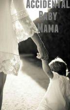 Accidental Baby Mama-Lippa (COMPLETE) by hamtrashtbh