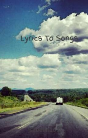 Lyrics To Songs by isabella1o1