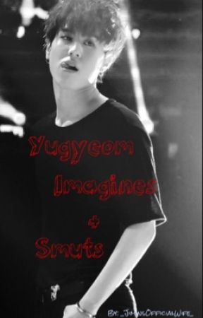 Yugyeom Imagines + Smuts by _JiminsOfficialWife_