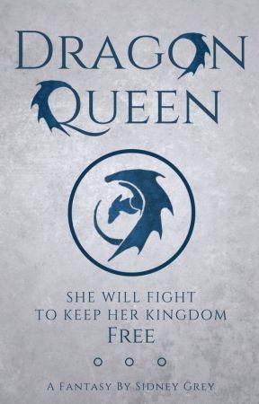 Dragon Queen ~ First Draft by Sidney-C-Grey