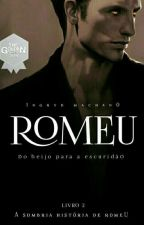 Romeu: Do Beijo Para Escuridão by IngrydMachado