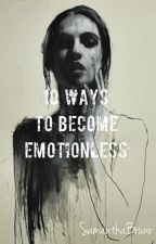TEQ2: 10 Ways To Become Emotionless by SamanthaBruno