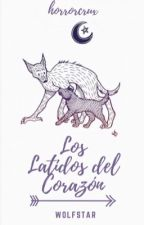 Los Latidos del Corazón |WolfStar| by horrorcrux