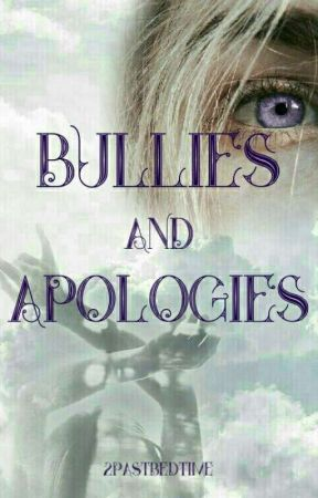 Bullies and Apologies by 2pastbedtime