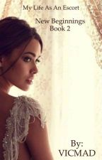 My Life As An Escort ~ Book 2  New Beginnings  (Completed)✅ by VICMAD