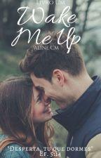 Wake Me Up- Livro I by AlineCM_