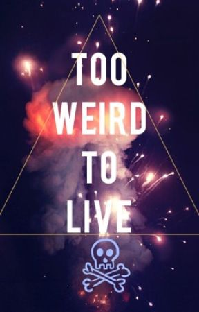 Too Weird To Live (stat/mb) by itsfangirlcat