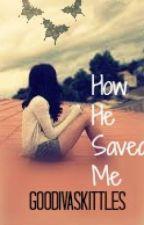 How He Saved Me by GoddivaSkittles