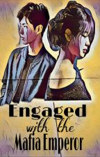 Engaged With The Mafia Emperor by inkyauthor
