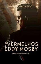Vermelhos de Eddy Mosby by IngrydMachado