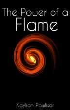 The Power of a Flame (Book 1)  unedited  by Maori_Abstract