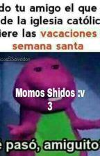 Momos Shidos :v 3 by soyhillaryclinton