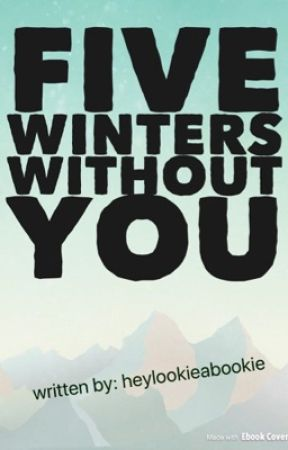 Five Winters Without You by heylookieabookie
