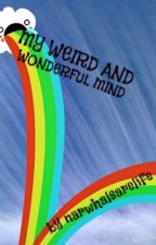My Weird and Wonderful Mind by narwhalsarelife
