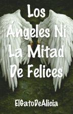 Los Ángeles Ni La Mitad De Felices  by ElGatoDeAlicia