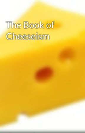 The Book of Cheeseism by CaseusDeus