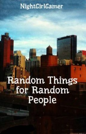 Random Things for Random People by NightGirlGamer