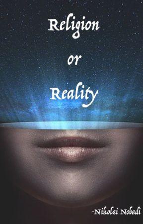 Religion or Reality by NikolaiNobadi