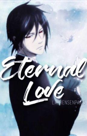 Eternal Love: A Black Butler Fanfiction by LaurenSenpai05