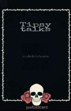 TIPSY TALKS by poetofscars