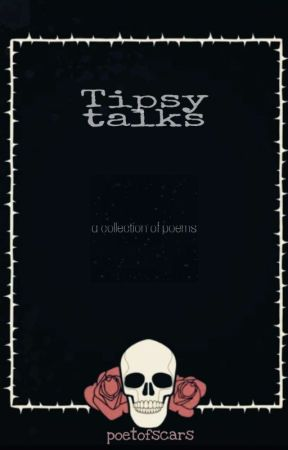 TIPSY TALKS by pilot_candy