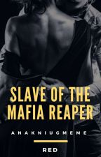 Slave of the Mafia Reaper by red_demon07