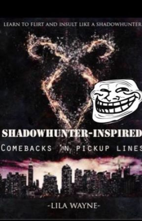 Shadowhunter-Inspired Comebacks and Pickup Lines by Lila_Wayne