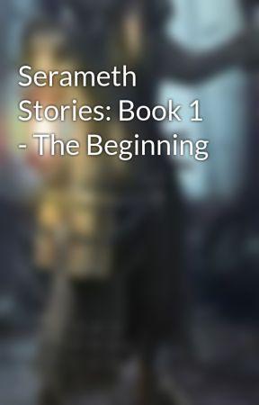 Serameth Stories: Book 1 - The Beginning by Slamatron