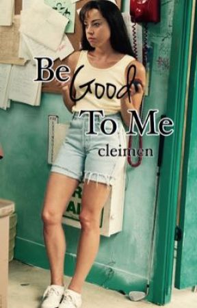 Be Good To Me (BMW fanfiction) by cleimen