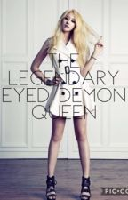 The Legendary Eyed Demon Queen  by TAEHYUNGXME