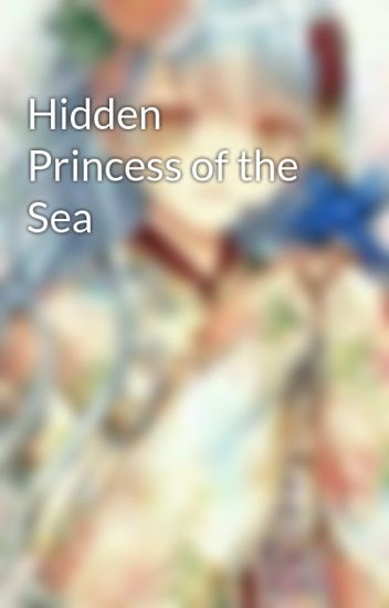 Hidden Princess of the Sea - tsunayuki27 - Wattpad