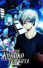 Our Kuroko Tetsuya! (KNB Story) by Tsu2Na7
