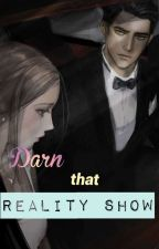 Darn That Reality Show ( COMPLETED ) by GrumpyPusa